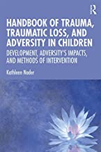 Handbook of Trauma, Traumatic Loss, and Adversity in Children: Development, Adversity's Impacts, and Methods of Intervention