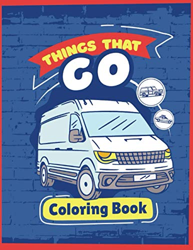 Things That Go Coloring Book: Trucks, Planes and Cars Coloring Book: Cars coloring book for kids & T