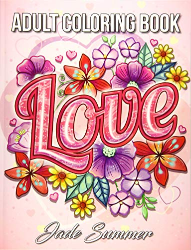 Love Coloring Book: An Adult Coloring Book with Beautiful Flowers, Adorable Animals, and Romantic Heart Designs