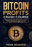 Bitcoin Profits Crash Course: Learn How to Make Money With Bitcoin in 7 Days or Less! The Ultimate Guide to Bitcoin Mining, Investing and Trading