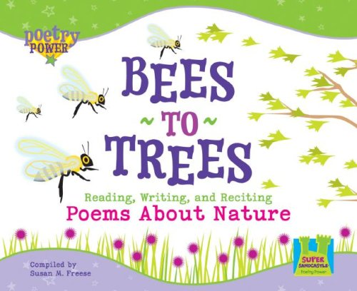 Bees to Trees: Reading, Writing, and Reciting Poems about Nature (Super Sandcastle: Poetry Power)