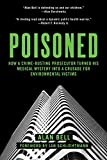 Poisoned: How a Crime-Busting Prosecutor Turned His Medical Mystery into a Crusade for Environmental...