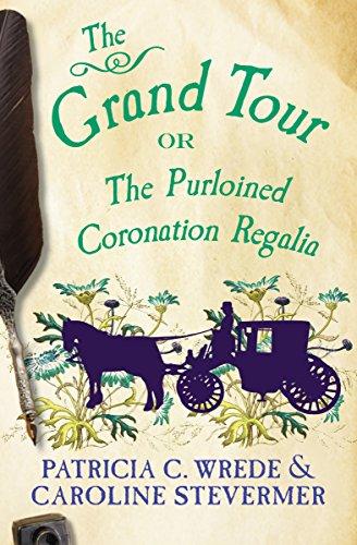 The Grand Tour: Or, The Purloined Coronation Regalia (The Cecelia and Kate Novels Book 2) (English Edition)