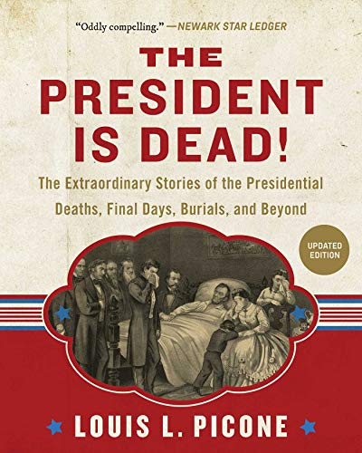 Compare Textbook Prices for The President Is Dead!: The Extraordinary Stories of Presidential Deaths, Final Days, Burials, and Beyond Updated Edition Revised, Updated Edition ISBN 9781510754546 by Picone, Louis L.