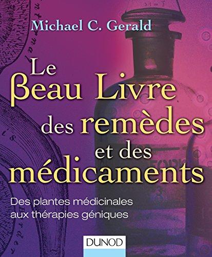 Le Beau Livre des remèdes et des médicaments - Des plantes médicinales aux thérapies géniques: Des plantes médicinales aux thérapies géniques