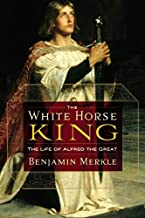 White Horse King: The Life of Alfred the Great