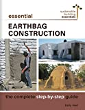 Essential Earthbag Construction: The Complete Step-by-Step Guide (Sustainable Building Essentials,...
