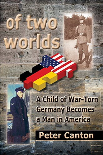 of two worlds: A Child of War-Torn Germany Becomes a Man in America (English Edition)