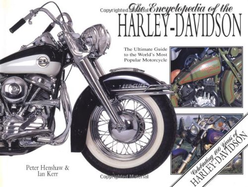Encyclopedia of the Harley Davidson: The Ultimate Guide to the World's Most Popular Motorcycle