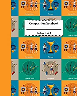 Composition Notebook College Ruled: Archery Competition Themed | Cute Gifts for Archers and Arrow Shooting Fans, Girls Boys Students and Adults.