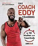 Das Coach-Eddy-Training: In 12 Wochen zum Traumbody - Edem Galley