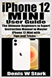iPhone 12 Mini User Guide: The Ultimate Beginners to Expert Instruction Manual to Master iPhone 12 Mini with Tips and Tricks