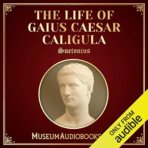 The Life of Gaius Caesar Caligula                   By:                                                                                                                                 Suetonius,                                                                                        Thomas Forester                               Narrated by:                                                                                                                                 Andrea Giordani                      Length: 1 hr and 33 mins     Not rated yet     Overall 0.0