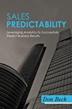 Sales Predictability: Leveraging Analytics to Successfully Predict Business Results