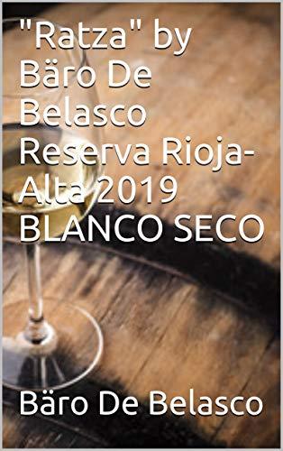 "\""Ratza\"" by Bäro De Belasco Reserva Rioja-Alta 2019 BLANCO SECO (Spanish Edition)"
