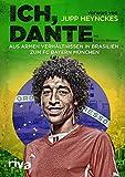 Ich, Dante: Aus armen Verhältnissen in Brasilien zum FC Bayern München (German Edition)