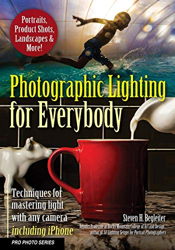 Photographic Lighting for Everybody: Techniques for Mastering Light with Any Camera-Including iPhone (Pro Photo Series)
