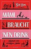 Mami braucht 'nen Drink: Tagebuch einer erschöpften Mutter