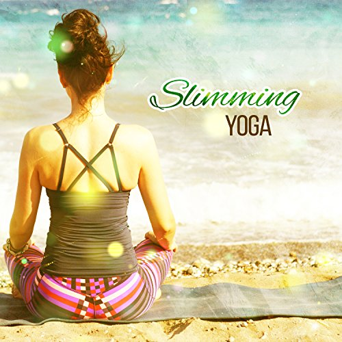 Slimming Yoga - Train the Muscles, Focus on Breath, Great Figure, Miraculous Transformation, Exercise Music for Yoga, Meditation and Her Secret