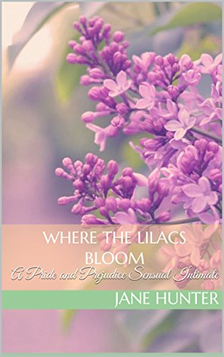 Where the Lilacs Bloom: A Pride and Prejudice Sensual Intimate (Marrying Miss Bennet Book 2) (English Edition)
