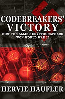 Codebreakers' Victory: How the Allied Cryptographers Won World War II by [Hervie Haufler]