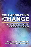 Collaborating for Change: A Participatory Action Research Casebook