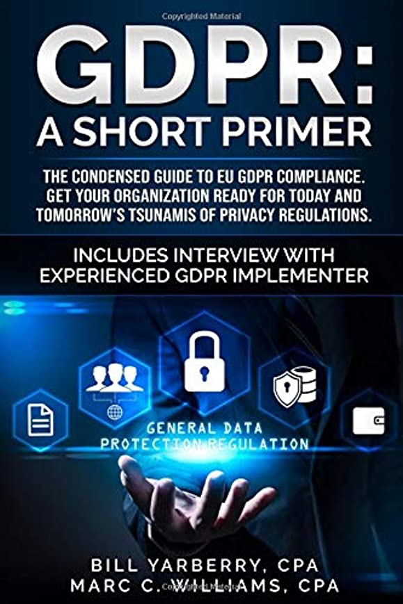 ステートメントまぶしさ挨拶GDPR: A Short Primer: The condensed guide to EU GDPR compliance. Get your organization ready for today and tomorrow's tsunamis of privacy regulations. (Tiny Books for Regulatory Compliance)