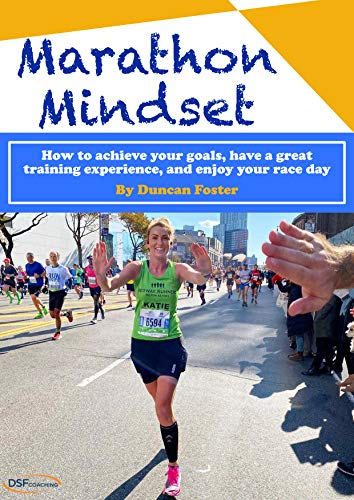 Marathon Mindset: How to achieve your goals, have a great training experience and enjoy your race day (English Edition)