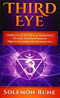 Third Eye Activation & Awakening!: Decalcify Your Pineal Gland for Higher Consciousness and Awareness Now