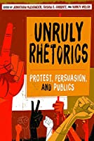 Unruly Rhetorics: Protest, Persuasion, and Publics (Composition, Literacy and Culture)