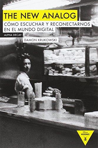The New Analog: COMO ESCUCHAR Y RECONECTARNOS CON EL MUNDO DIGITAL: 100 (Héroes Modernos)