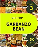 Oh! Top 50 Garbanzo Bean Recipes Volume 3: Everything You Need in One Garbanzo Bean Cookbook! (English Edition)