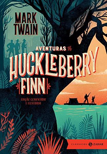 Aventuras de Huckleberry Finn: edição comentada e ilustrada (Clássicos Zahar) por [Mark Twain, E.W. Kemble, José Roberto O'Shea]