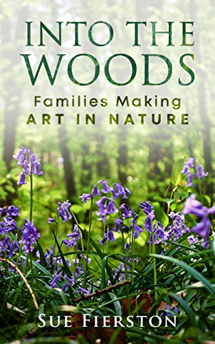 Into the Woods: Families Making Art in Nature