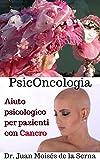 PsicOncologia: Aiuto psicologico per pazienti con Cancro (Italian Edition)