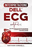 Interpretazione dell'ECG: Una Guida Pratica ed Intuitiva per Imparare a Leggere l'ECG e a Diagnosticare e Trattare le Aritmie