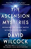 The Ascension Mysteries: Revealing the Cosmic Battle Between Good and Evil - David Wilcock