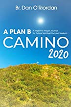 A Plan B Camino 2020: A Pilgrim's Prayer Journal for future Spiritual Camino Seekers