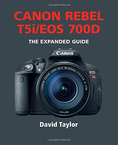Canon Rebel T5i/EOS 700d: The Expanded Guide