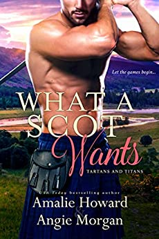 What a Scot Wants (Tartans & Titans Book 3) by [Amalie Howard, Angie Morgan]