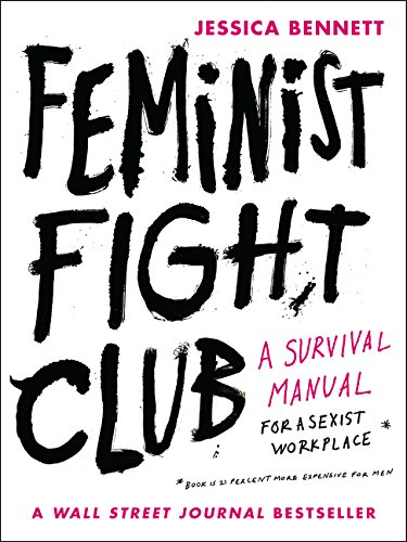 Compare Textbook Prices for Feminist Fight Club: A Survival Manual for a Sexist Workplace Illustrated Edition ISBN 9780062689030 by Bennett, Jessica