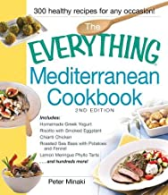 The Everything Mediterranean Cookbook: Includes Homemade Greek Yogurt, Risotto with Smoked Eggplant, Chianti Chicken, Roasted Sea Bass with Potatoes ... Meringue Phyllo Tarts and hundreds more!