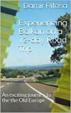 Experiencing Balkan on a 12-day Road Trip: An exciting journey to the Old Europe