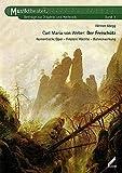 Carl Maria von Weber – Der Freischütz. Romantische Oper, Finstere Mächte, Bühnenwirkung. Musiktheater. Beiträge zur Didaktik und Methodik, Band 3 - Werner Abegg