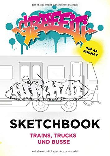 Graffiti Sketchbook: Trains, Trucks und Busse: Trains, Trucks und Bus Vorlagen zum Skizzieren von De...