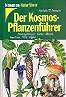 Der Kosmos- Pflanzenfuehrer. Bluetenpflanzen, Farne, Moose, Flechten, Pilze, Algen