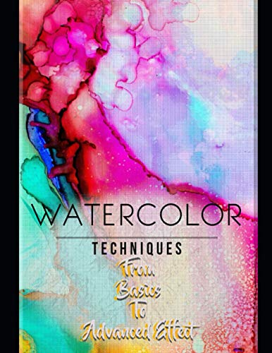 Watercolor Techniques From Basics To Advanced Effect