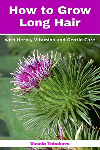 How to Grow Long Hair with Herbs, Vitamins and Gentle Care: Natural...