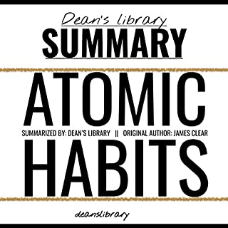 Summary: Atomic Habits by James Clear     An Easy & Proven Way to Build Good Habits & Break Bad Ones              By:                                                                                                                                 Dean's Library                               Narrated by:                                                                                                                                 Dean Bokhari                      Length: 39 mins     3 ratings     Overall 4.0