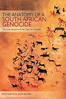 The Anatomy of a South African Genocide: The Extermination of the Cape San Peoples